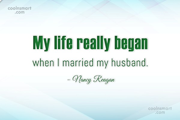 Wife Quote: My life really began when I married...