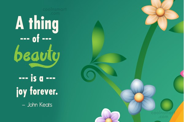 Joy Quote: A thing of beauty is a joy...