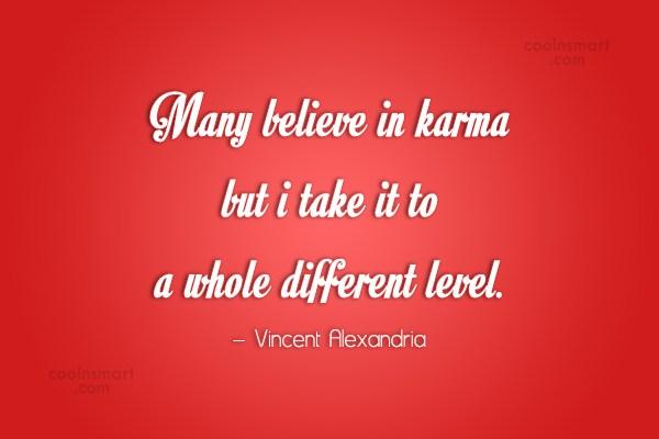 Karma Quote: Many believe in karma but i take...