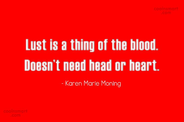 Lust Quote: Lust is a thing of the blood....