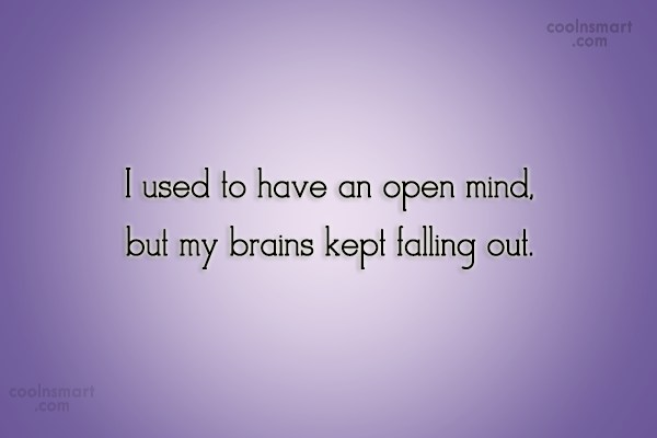 Stupid Quote: I used to have an open mind,...