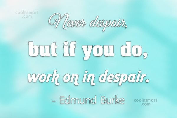 Disappointment Quote: Never despair, but if you do, work...