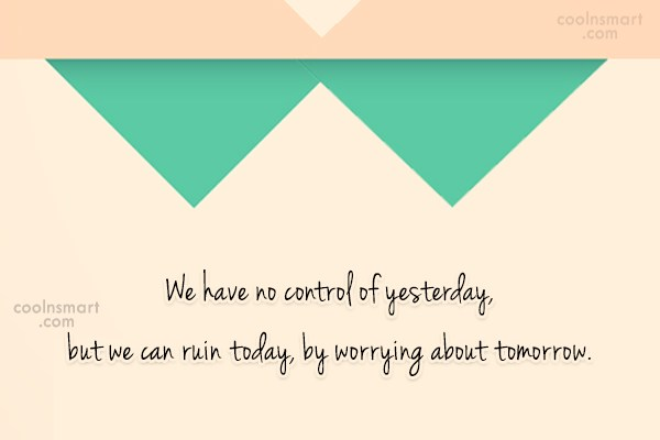 Future Quote: We have no control of yesterday, but...