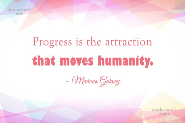 Progress Quote: Progress is the attraction that moves humanity....