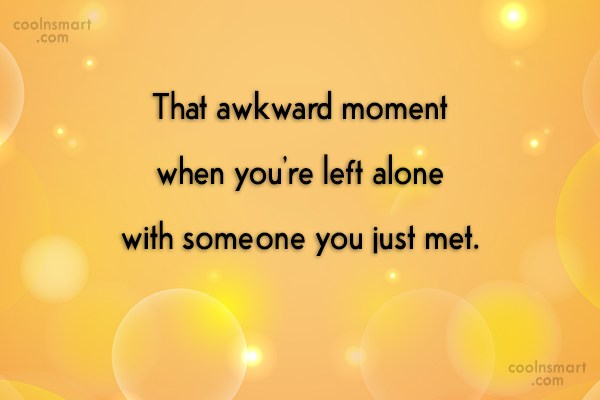 Shyness Quote: That awkward moment when you're left alone...