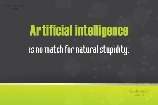 Computer Quote: Artificial intelligence is no match for natural...