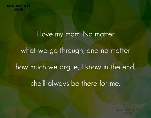 Mother Quote: I love my mom. No matter what...
