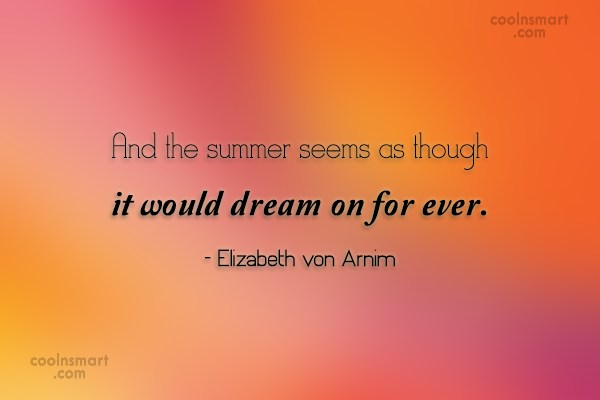 Quote: And the summer seems as though it...