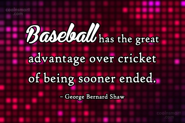 Sports Quote: Baseball has the great advantage over cricket...