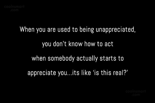 Being Unappreciated Quote: When you are used to being unappreciated,...