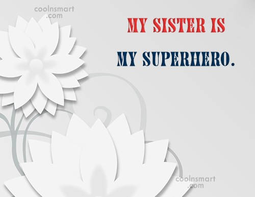 Sister Quote: My sister is my superhero.