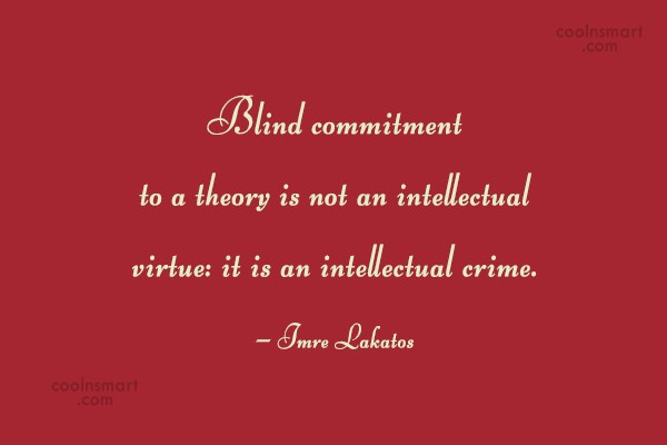 Commitment Quote: Blind commitment to a theory is not...