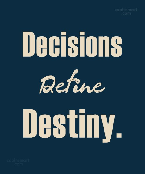 Decision Quote: Decisions Define Destiny.