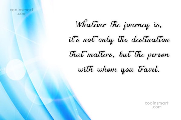 Vacation Quote: Whatever the journey is, it's not only...