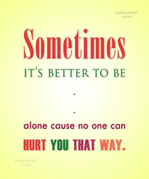 Being Single Quote: Sometimes it's better to be alone cause...