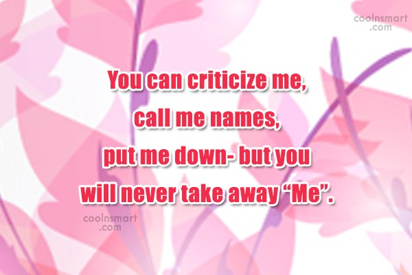 Criticism Quote: You can criticize me, call me names,...