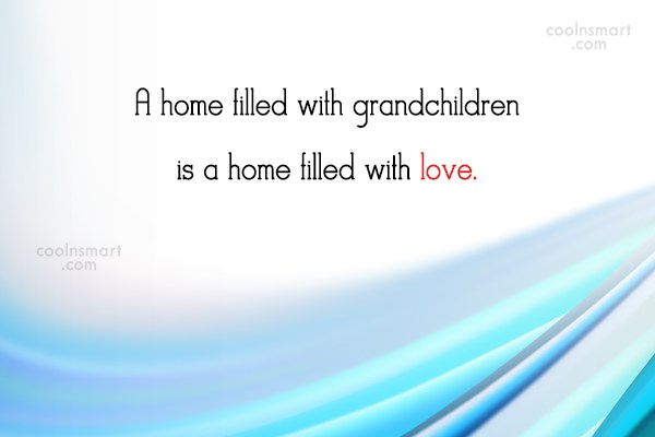 Grandchildren Quote: A home filled with grandchildren is a...