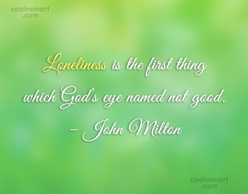 Quote: Loneliness is the first thing which God's...