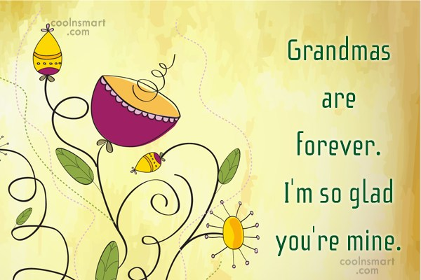 Grandmother Quote: Grandmas are forever. I'm so glad you're...