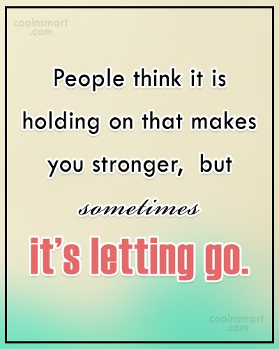 Holding On Quote: People think it is holding on that...