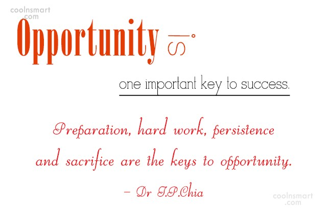 Opportunity Quote: Opportunity is one important key to success....
