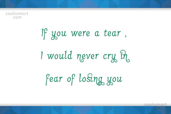 Flirting Quote: If you were a tear , I...
