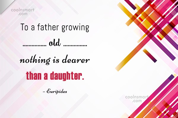 Daughter Quote: To a father growing old nothing is...