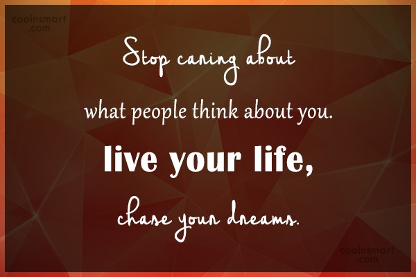Stop Caring Quote: Stop caring about what people think about...