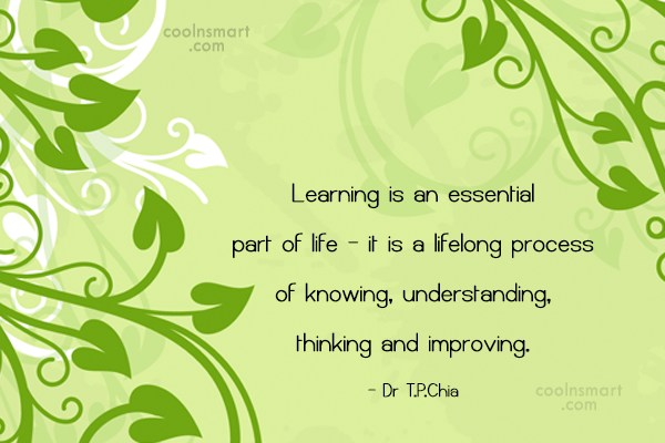 Learning Quote: Learning is an essential part of life...
