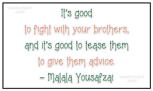 Quote: It's good to fight with your brothers,...