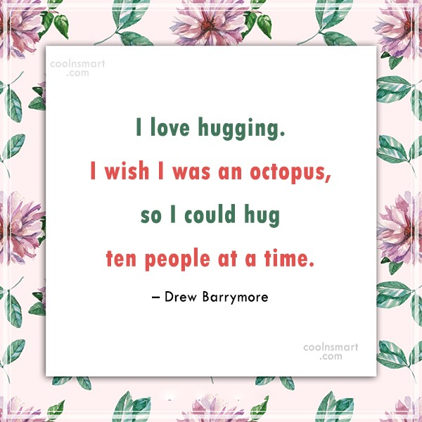 Quote: I love hugging. I wish I was...