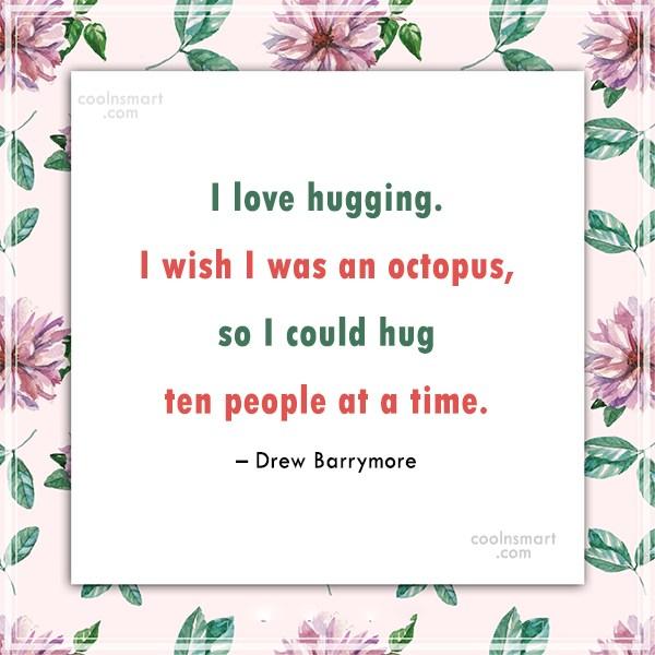 Hug Quote: I love hugging. I wish I was...
