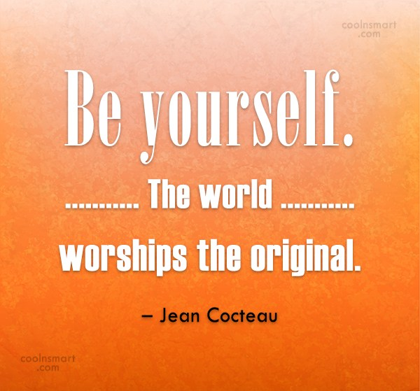 Originality Quote: Be yourself. The world worships the original....