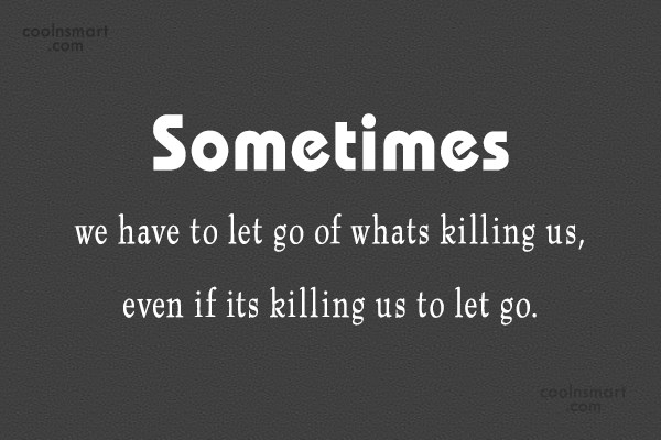 Giving Up Quote: Sometimes we have to let go of...