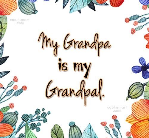 Grandfather Quote: My Grandpa is my Grandpal.