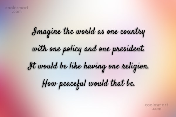 Peace Quote: Imagine the world as one country with...
