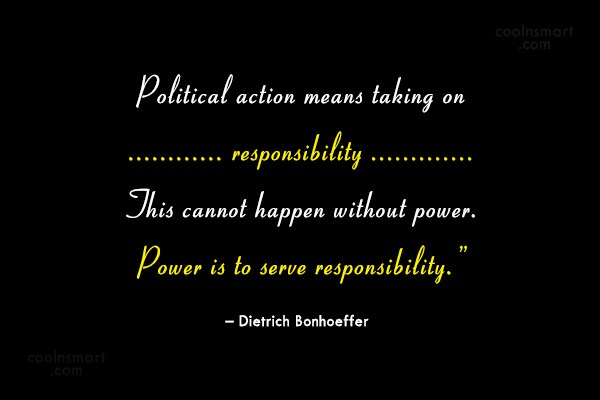 Responsibility Quote: Political action means taking on responsibility. This...