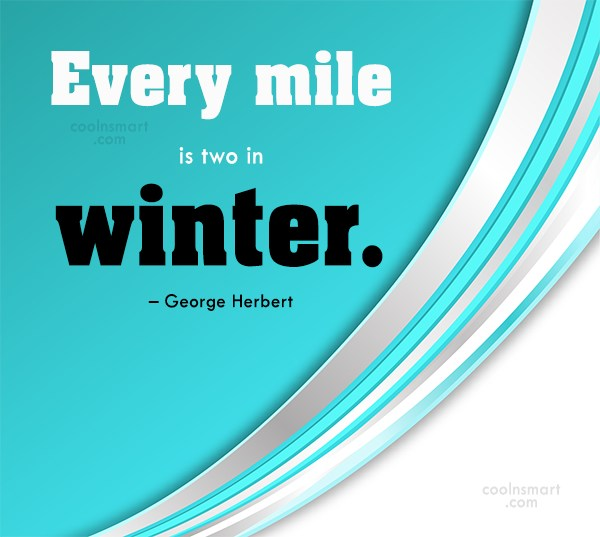Winter Quote: Every mile is two in winter. –...