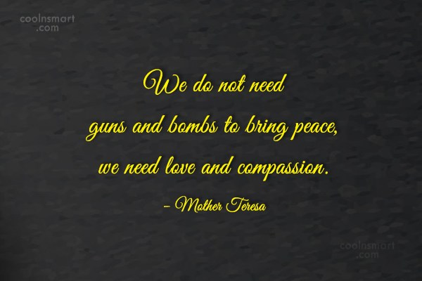 Compassion Quote: We do not need guns and bombs...