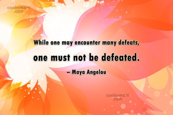 Defeat Quote: While one may encounter many defeats, one...