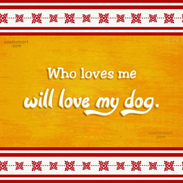 Dogs Quote: Who loves me will love my dog.