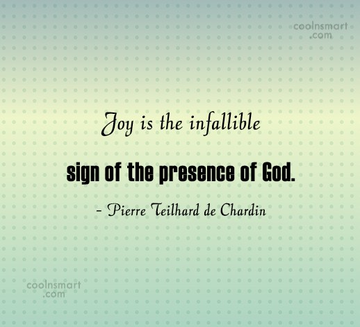 Joy Quote: Joy is the infallible sign of the...