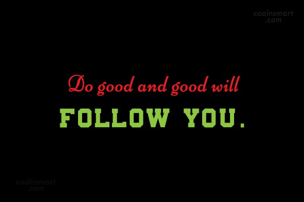 Karma Quote: Do good and good will follow you.