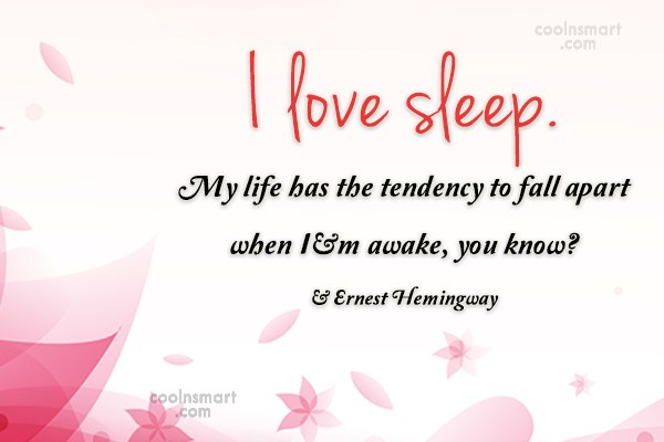 Quote: I love sleep. My life has the... - CoolNsmart.com