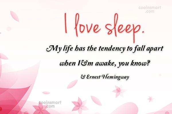 Sleep Quote: I love sleep. My life has the...