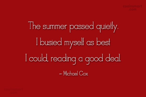 Summer Quote: The summer passed quietly. I busied myself...