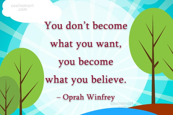Quote: You don't become what you want, you...