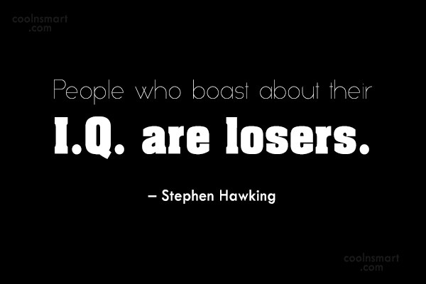 Quote: People who boast about their I.Q. are...