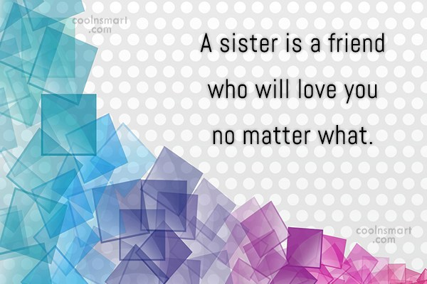 Sister Quote: A sister is a friend who will...