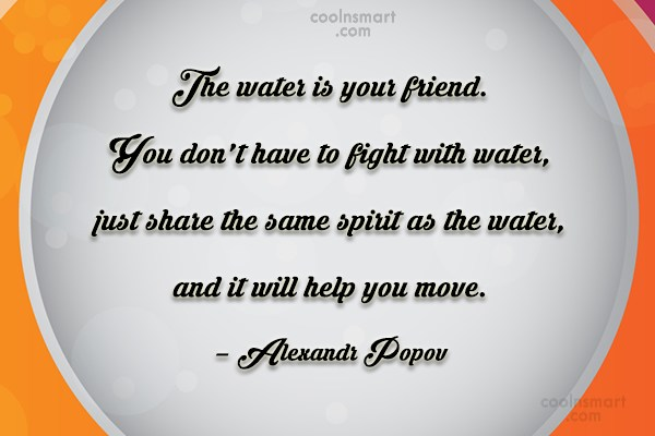 Swimming Quote: The water is your friend. You don't...